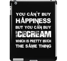 You Can't Buy Happiness But You Can Buy Icecream Which Is Pretty Much The Same Thing - TShirts & Hoodies iPad Case/Skin