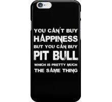 You Can't Buy Happiness But You Can Buy Pit Bull Which Is Pretty Much The Same Thing - TShirts & Hoodies iPhone Case/Skin
