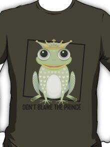 DON'T BLAME THE PRINCE T-Shirt