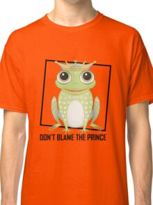 DON'T BLAME THE PRINCE Classic T-Shirt