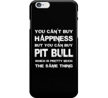You Can't Buy Happiness But You Can Buy Pitbull Which Is Pretty Much The Same Thing - TShirts & Hoodies iPhone Case/Skin