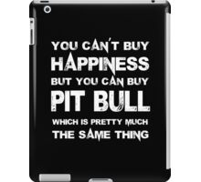 You Can't Buy Happiness But You Can Buy Pitbull Which Is Pretty Much The Same Thing - TShirts & Hoodies iPad Case/Skin