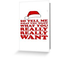 Tell Me What You Want Greeting Card