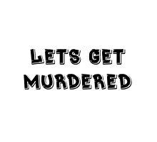 Let's Get Murdered - Black by CallinghamM
