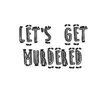 Let's Get Murdered - Black Alternate  by CallinghamM