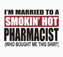 I'm Married To A Smokin Hot Pharmacist Who Bought Me This Shirt - TShirts & Hoodies by funnyshirts2015