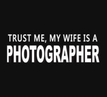 Trust Me, My Wife Is A Photographer - TShirts & Hoodies by funnyshirts2015
