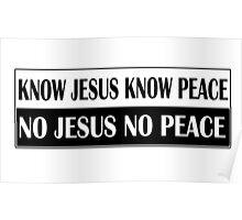 KNOW JESUS KNOW PEACE black n white Poster
