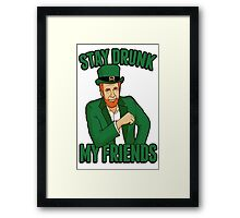 Stay Drunk My Friends Framed Print