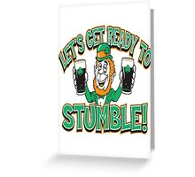 Let's Get Ready To Stumble Greeting Card