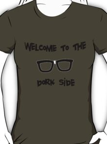 Welcome to the Dork Side T-Shirt