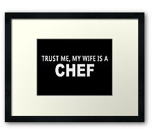 Trust Me, My Wife Is A Chef - Custom Tshirt Framed Print