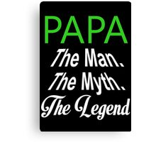 Papa The Man. The Myth. The Legend - Custom Tshirts Canvas Print
