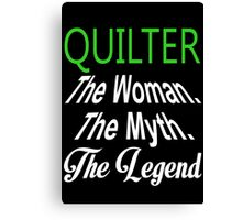 Quilter The Woman. The Myth. The Legend - Custom Tshirts Canvas Print