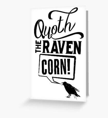 Quoth The Raven, Corn! Greeting Card