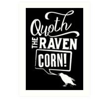 Quoth the Raven, Corn! (White) Art Print