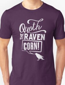 Quoth the Raven, Corn! (White) T-Shirt
