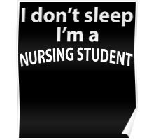 I DON'T SLEEP I'M A NURSING STUDENT Poster