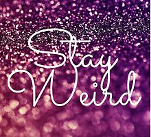 Stay Weird Glitter Print by Rachelyouens
