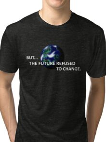 But The Future Refused To Change Tri-blend T-Shirt