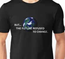 But The Future Refused To Change Unisex T-Shirt