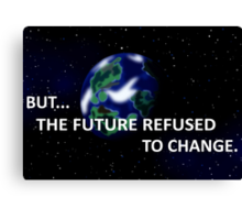 But The Future Refused To Change Canvas Print