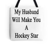 My Husband Will Make You A Hockey Star  Tote Bag