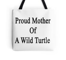 Proud Mother Of A Wild Turtle  Tote Bag