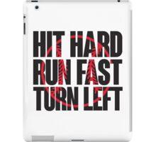 Hit hard, run fast, turn left iPad Case/Skin