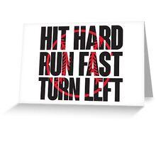 Hit hard, run fast, turn left Greeting Card