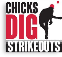 Chicks dig strikeouts Canvas Print