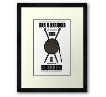 No Quitting, Just Knitting Framed Print