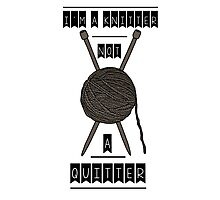No Quitting, Just Knitting Photographic Print