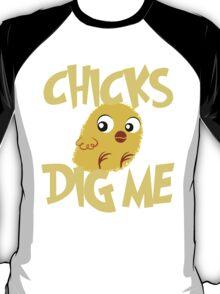 Chicks Dig Me T-Shirt