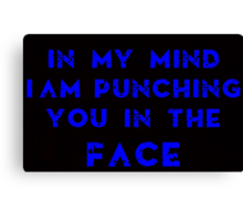 IN MY MIND I AM PUNCHING YOU IN THE FACE Canvas Print