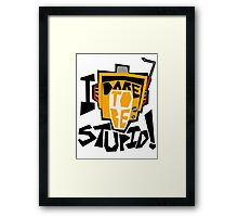 I DARE TO BE STUPID! Framed Print