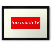 Too much TV Framed Print