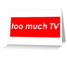Too much TV Greeting Card