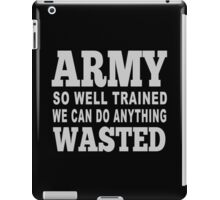 Army So Well Trained We Can Do Anything Wasted - Funny Tshirts iPad Case/Skin