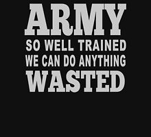Army So Well Trained We Can Do Anything Wasted - Funny Tshirts T-Shirt