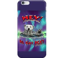"""Waving Polar Bear: """"Hey! Ya Got ICE?"""" iPhone Case/Skin"""