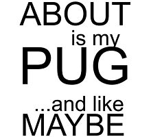 ALL I CARE ABOUT IS MY PUG AND LIKE MAYBE 3 PEOPLE by fandesigns