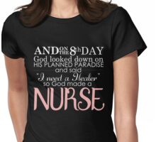 AND ON THE 8TH DAY GOD LOOKED DOWN ON HIS PLANNED PARADISE AND SAID I NEED A HEALER SO GOD MADE A NURSE Womens Fitted T-Shirt