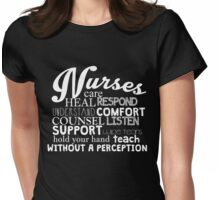 NURSES CARE HEAL RESPOND UNDERSTAND COMFORT COUNSEL LISTEN SUPPORT WIPE TEARS HOLD YOUR HAND TEACH WITHOUT A PERCEPTION Womens Fitted T-Shirt
