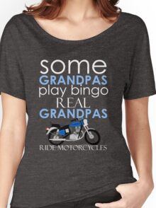 SOME GRANDPAS PLAY BINGO REAL GRANDPAS RIDE MOTORCYCLES Women's Relaxed Fit T-Shirt