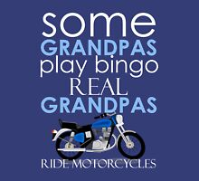 SOME GRANDPAS PLAY BINGO REAL GRANDPAS RIDE MOTORCYCLES Unisex T-Shirt