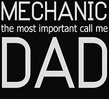SOME PEOPLE CALL ME A MECHANIC THE MOST IMPORTANT CALL ME DAD by fandesigns