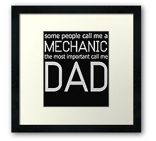 SOME PEOPLE CALL ME A MECHANIC THE MOST IMPORTANT CALL ME DAD Framed Print