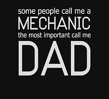 SOME PEOPLE CALL ME A MECHANIC THE MOST IMPORTANT CALL ME DAD Unisex T-Shirt