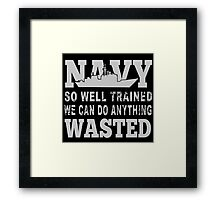 Navy So Well Trained We Can Do Anything Wasted - TShirts & Hoodies Framed Print
